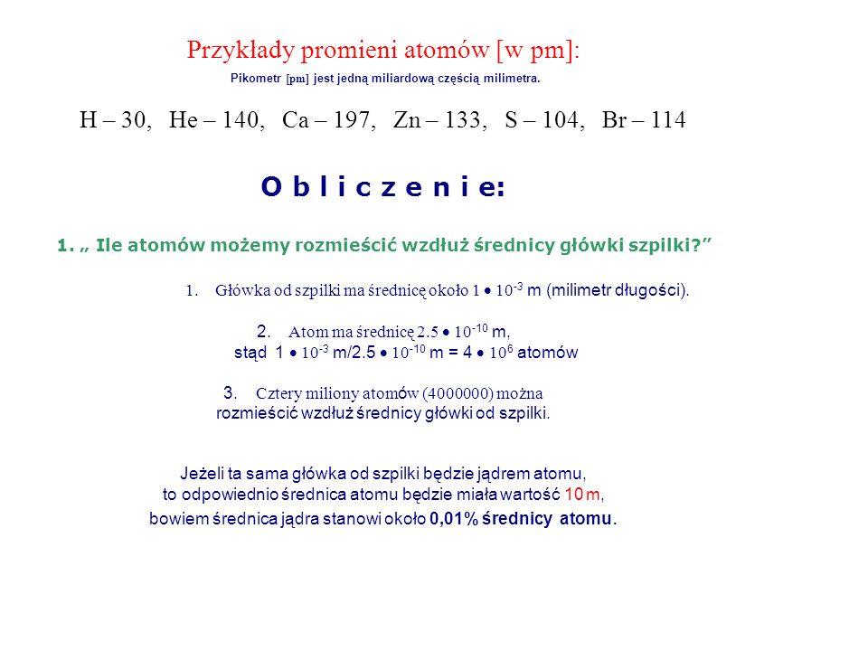 Przykłady promieni atomów [w pm]: O b l i c z e n i e: